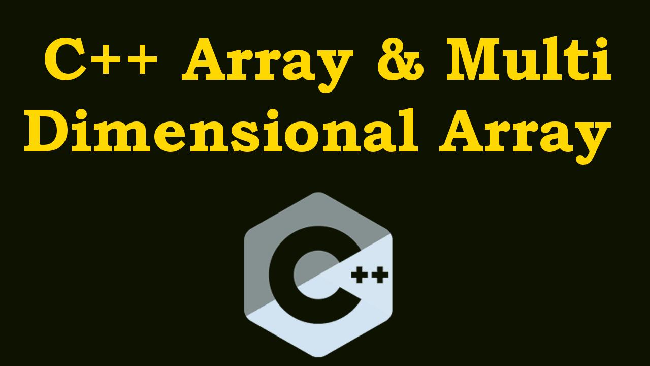 C++ Arrays And Multidimensional Arrays